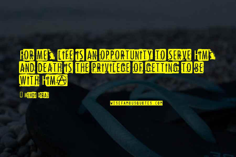 Getting On With Life Quotes By Mehdi Dibaj: For me, life is an opportunity to serve