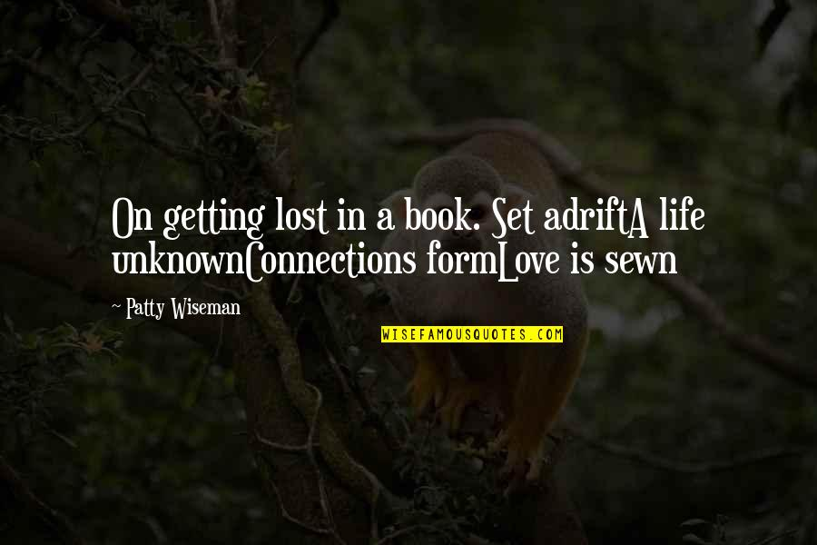 Getting On With Life Quotes By Patty Wiseman: On getting lost in a book. Set adriftA