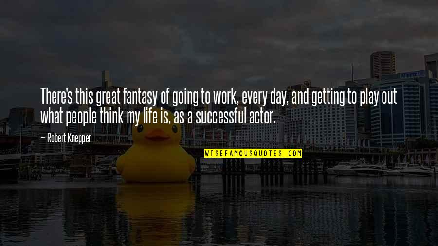 Getting On With Life Quotes By Robert Knepper: There's this great fantasy of going to work,