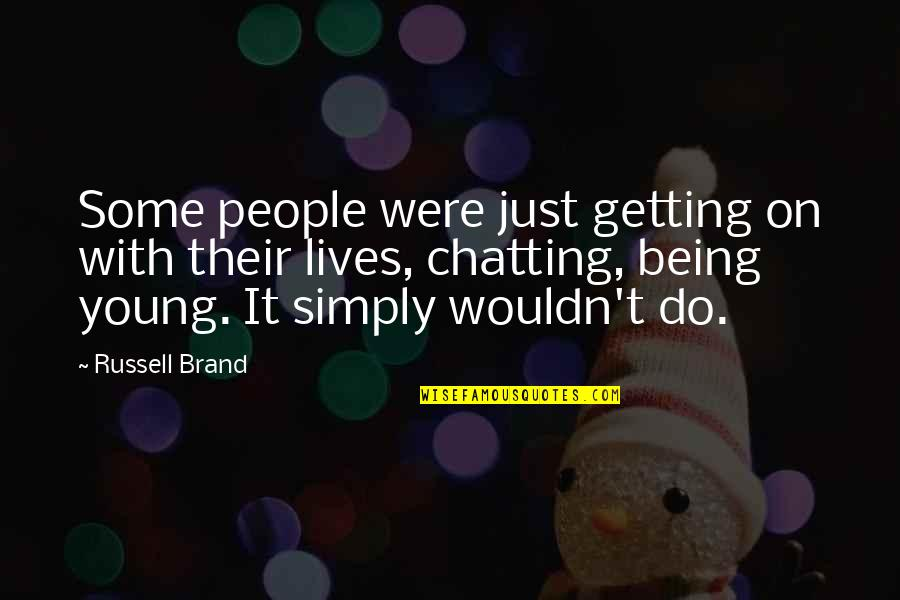 Getting On With Life Quotes By Russell Brand: Some people were just getting on with their