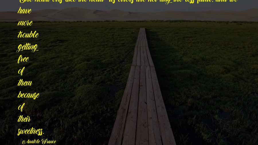 Getting Out Of Your Head Quotes By Anatole France: The heart errs like the head; its errors