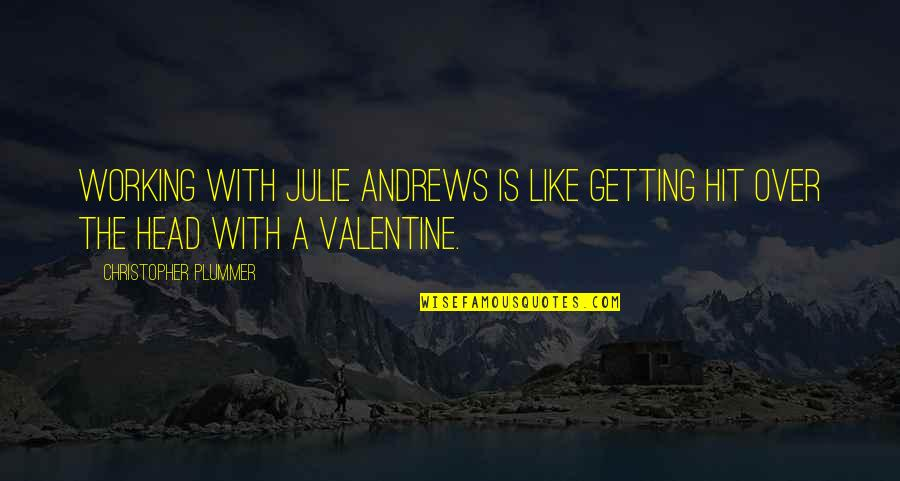 Getting Out Of Your Head Quotes By Christopher Plummer: Working with Julie Andrews is like getting hit