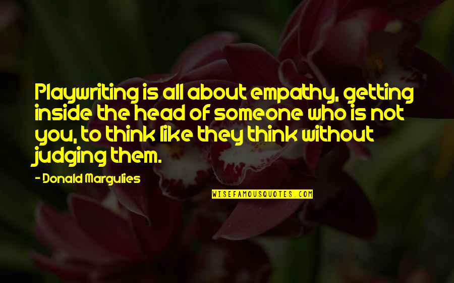 Getting Out Of Your Head Quotes By Donald Margulies: Playwriting is all about empathy, getting inside the