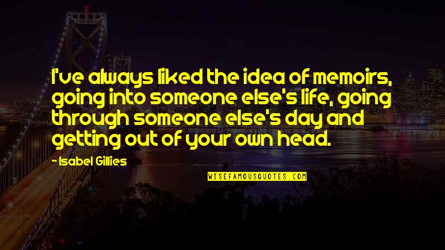 Getting Out Of Your Head Quotes By Isabel Gillies: I've always liked the idea of memoirs, going