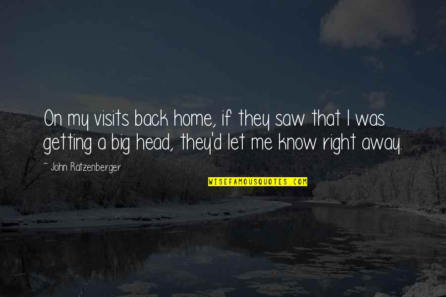 Getting Out Of Your Head Quotes By John Ratzenberger: On my visits back home, if they saw