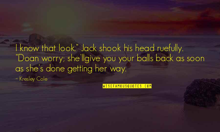 "Getting Out Of Your Head Quotes By Kresley Cole: I know that look."" Jack shook his head"