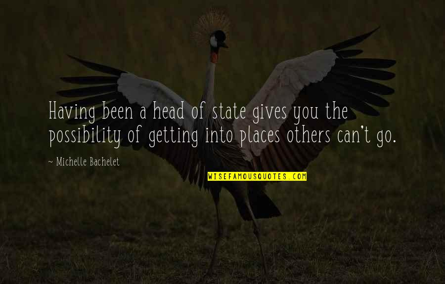 Getting Out Of Your Head Quotes By Michelle Bachelet: Having been a head of state gives you