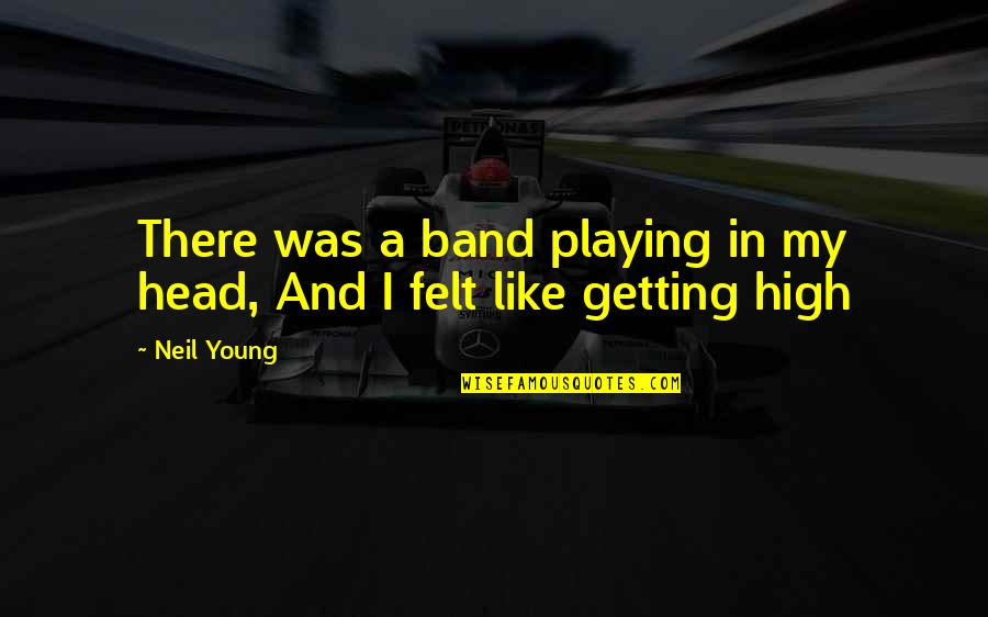 Getting Out Of Your Head Quotes By Neil Young: There was a band playing in my head,