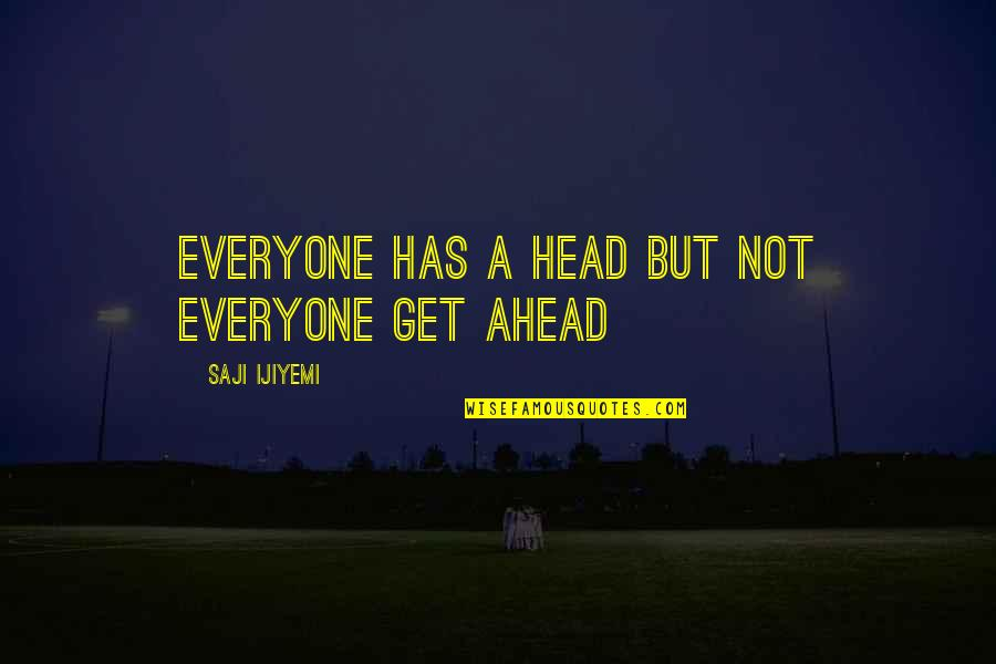 Getting Out Of Your Head Quotes By Saji Ijiyemi: Everyone has a head but not everyone get