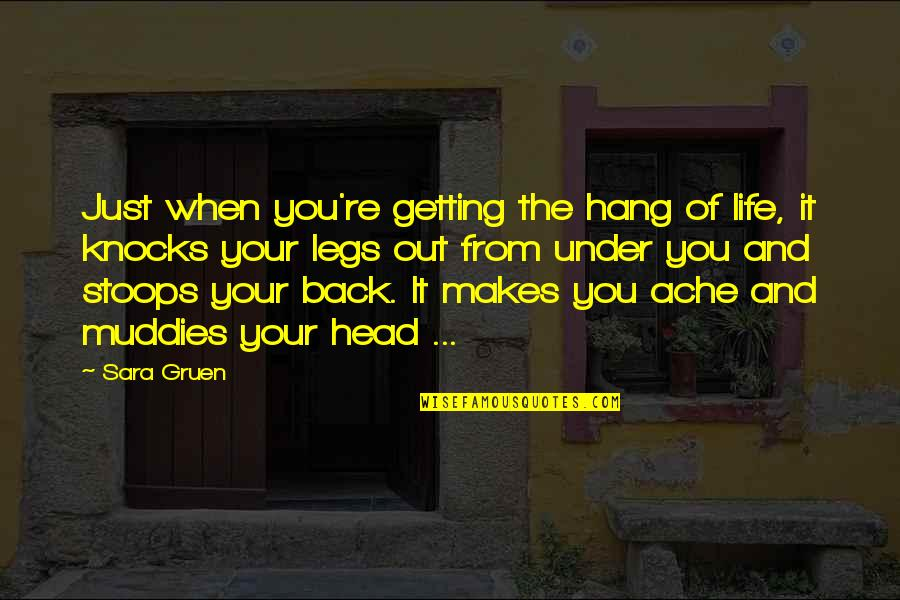 Getting Out Of Your Head Quotes By Sara Gruen: Just when you're getting the hang of life,