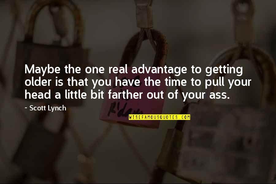 Getting Out Of Your Head Quotes By Scott Lynch: Maybe the one real advantage to getting older