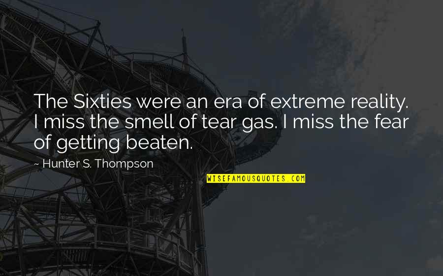 Getting Over Fear Quotes By Hunter S. Thompson: The Sixties were an era of extreme reality.