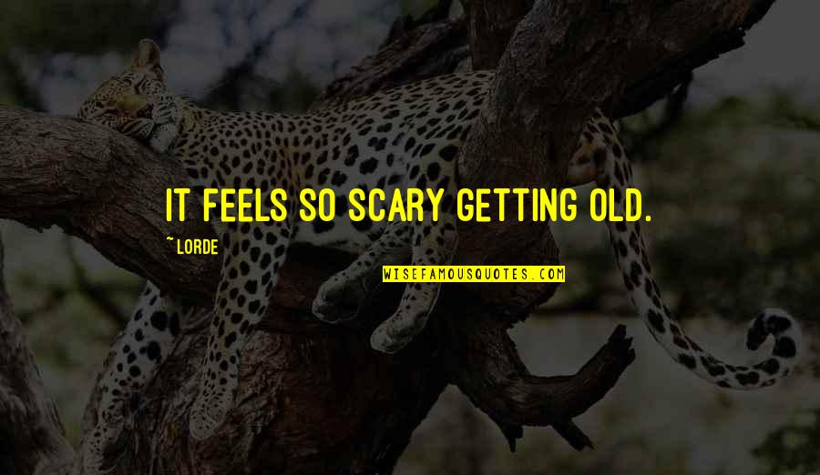 Getting Over Fear Quotes By Lorde: it feels so scary getting old.