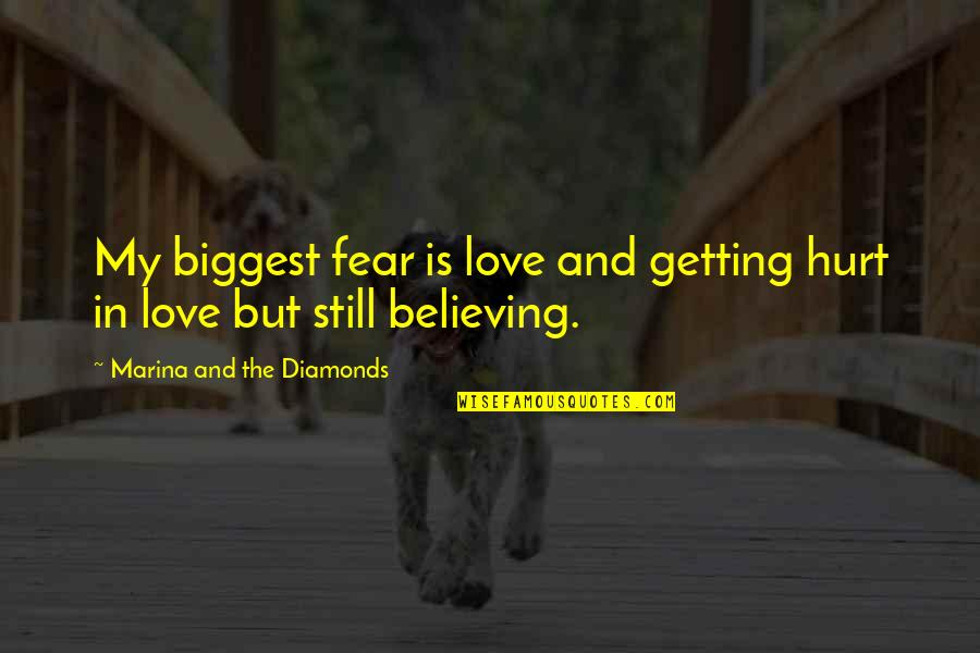 Getting Over Fear Quotes By Marina And The Diamonds: My biggest fear is love and getting hurt