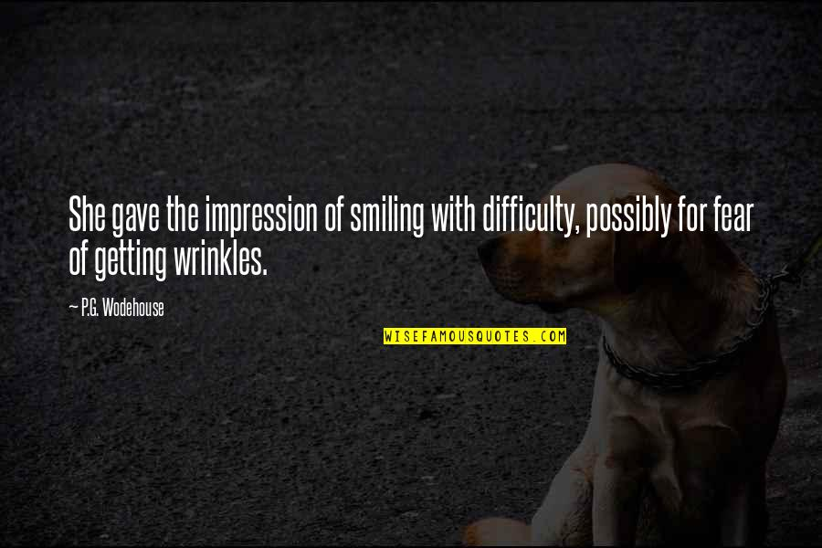 Getting Over Fear Quotes By P.G. Wodehouse: She gave the impression of smiling with difficulty,