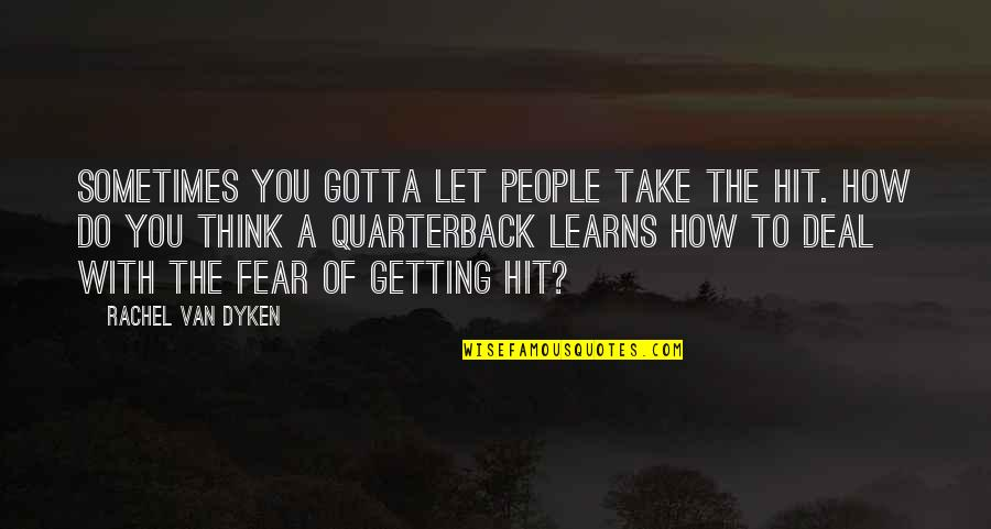 Getting Over Fear Quotes By Rachel Van Dyken: Sometimes you gotta let people take the hit.