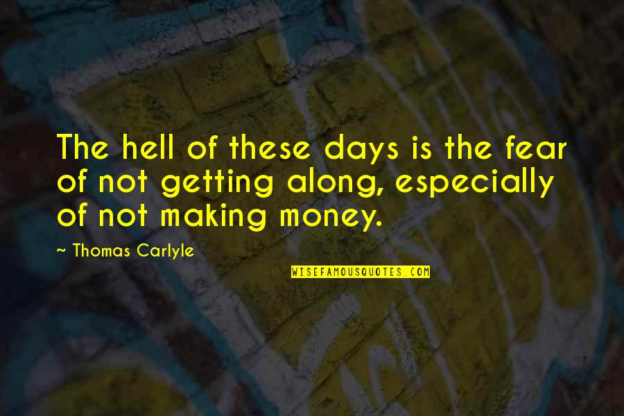 Getting Over Fear Quotes By Thomas Carlyle: The hell of these days is the fear