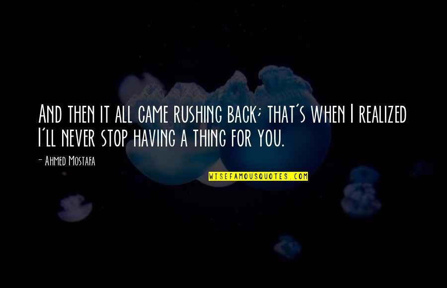 Getting Over It Quotes By Ahmed Mostafa: And then it all came rushing back; that's