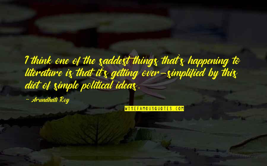 Getting Over It Quotes By Arundhati Roy: I think one of the saddest things that's