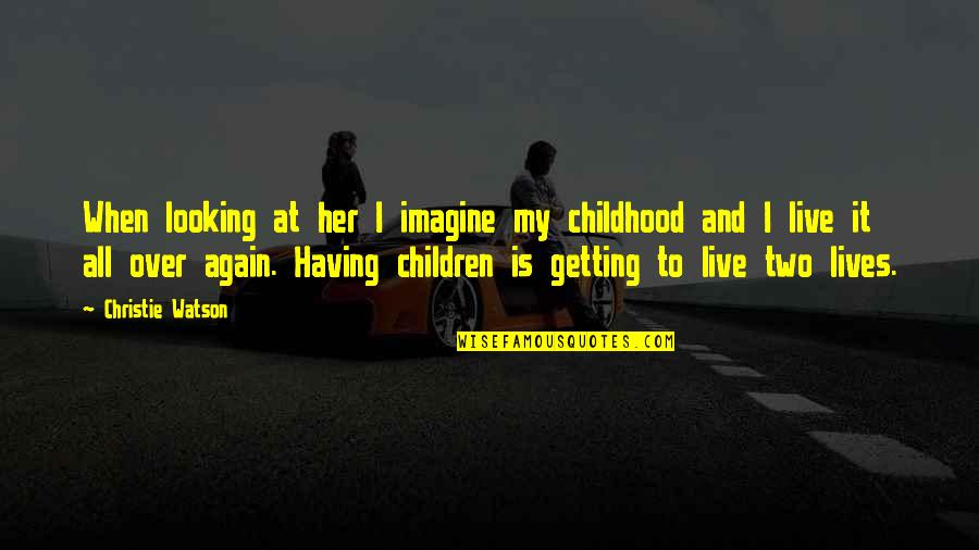 Getting Over It Quotes By Christie Watson: When looking at her I imagine my childhood