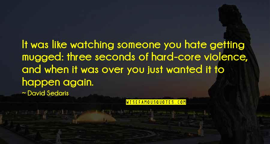 Getting Over It Quotes By David Sedaris: It was like watching someone you hate getting