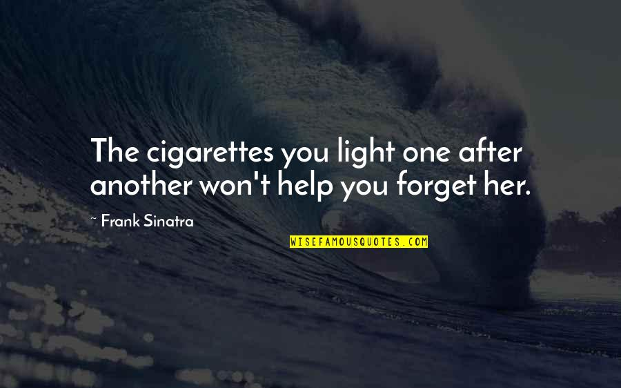 Getting Over It Quotes By Frank Sinatra: The cigarettes you light one after another won't