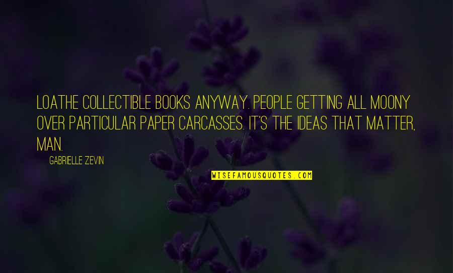 Getting Over It Quotes By Gabrielle Zevin: loathe collectible books anyway. People getting all moony