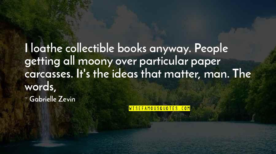 Getting Over It Quotes By Gabrielle Zevin: I loathe collectible books anyway. People getting all