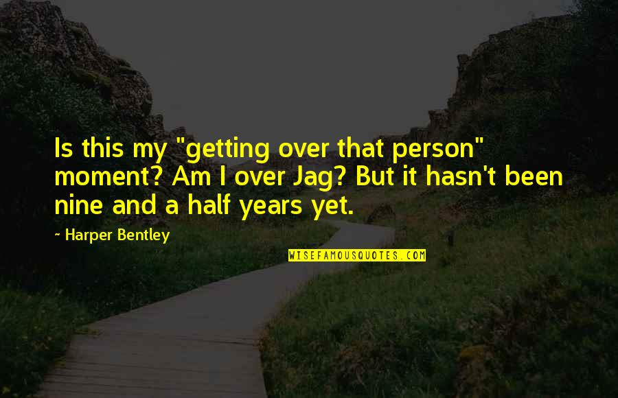 """Getting Over It Quotes By Harper Bentley: Is this my """"getting over that person"""" moment?"""