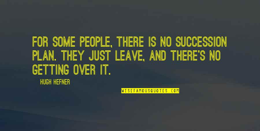 Getting Over It Quotes By Hugh Hefner: For some people, there is no succession plan.