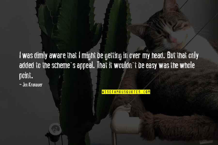 Getting Over It Quotes By Jon Krakauer: I was dimly aware that I might be