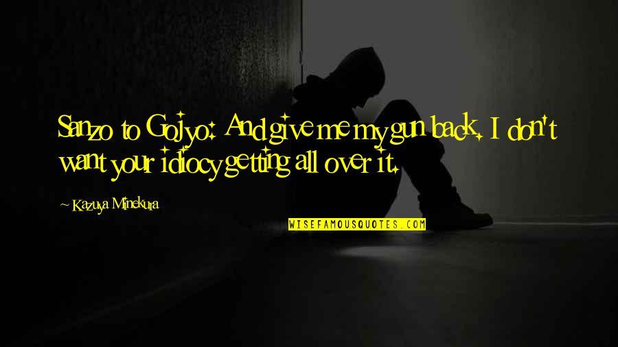 Getting Over It Quotes By Kazuya Minekura: Sanzo to Gojyo: And give me my gun