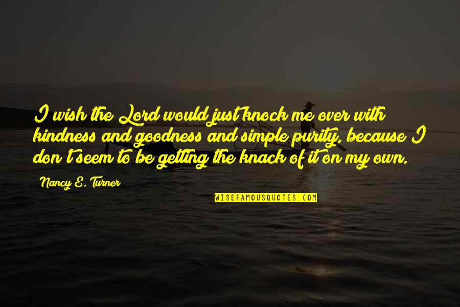 Getting Over It Quotes By Nancy E. Turner: I wish the Lord would just knock me