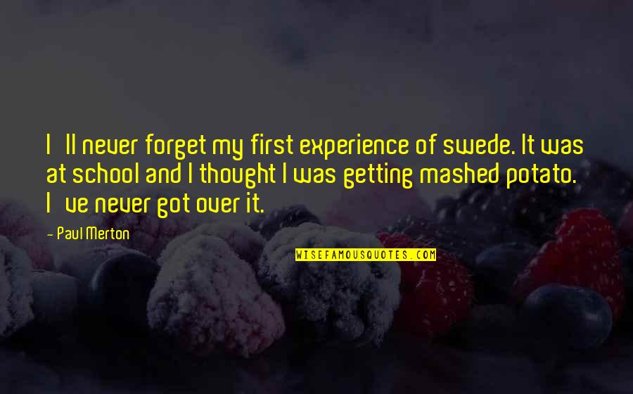 Getting Over It Quotes By Paul Merton: I'll never forget my first experience of swede.