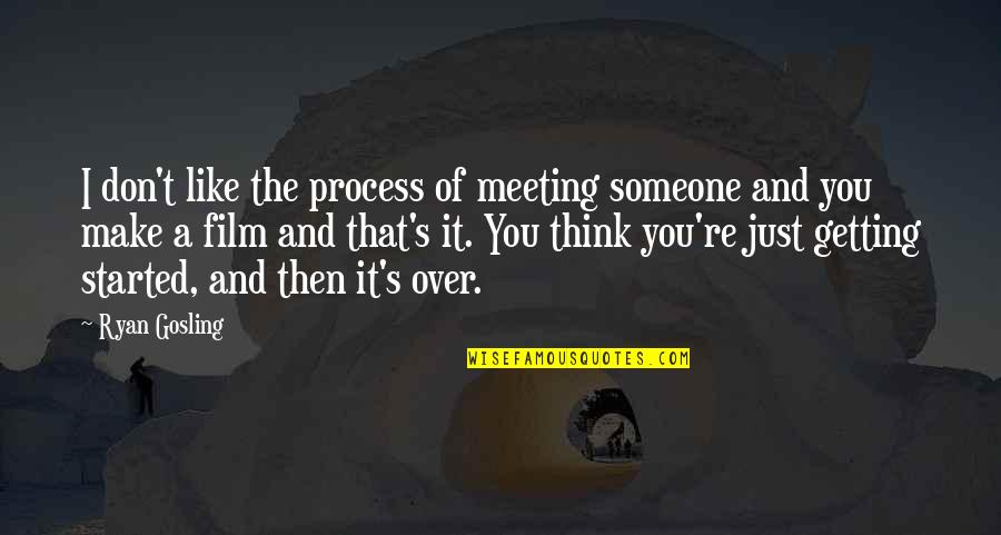 Getting Over It Quotes By Ryan Gosling: I don't like the process of meeting someone