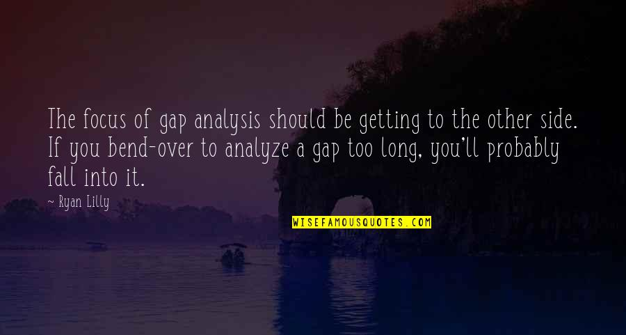 Getting Over It Quotes By Ryan Lilly: The focus of gap analysis should be getting