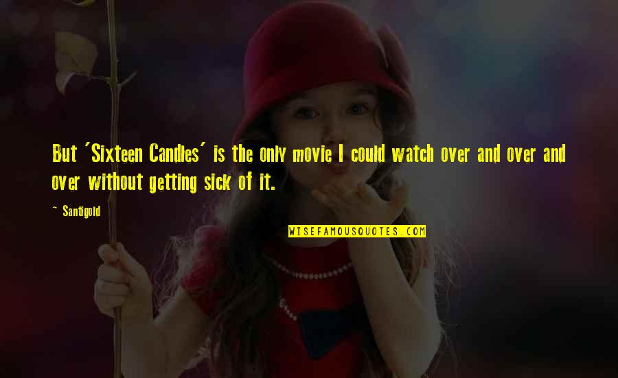 Getting Over It Quotes By Santigold: But 'Sixteen Candles' is the only movie I