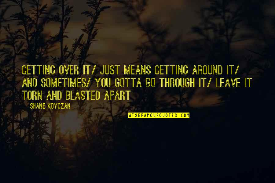 Getting Over It Quotes By Shane Koyczan: Getting over it/ just means getting around it/