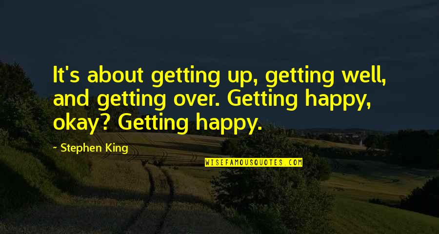 Getting Over It Quotes By Stephen King: It's about getting up, getting well, and getting