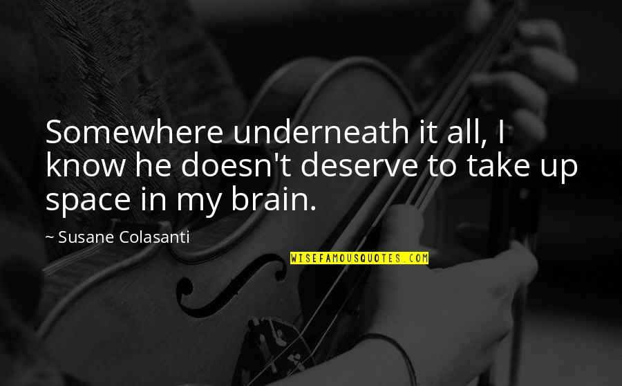Getting Over It Quotes By Susane Colasanti: Somewhere underneath it all, I know he doesn't