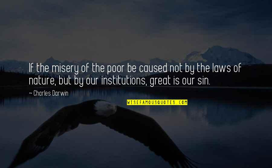Getting Published Quotes By Charles Darwin: If the misery of the poor be caused
