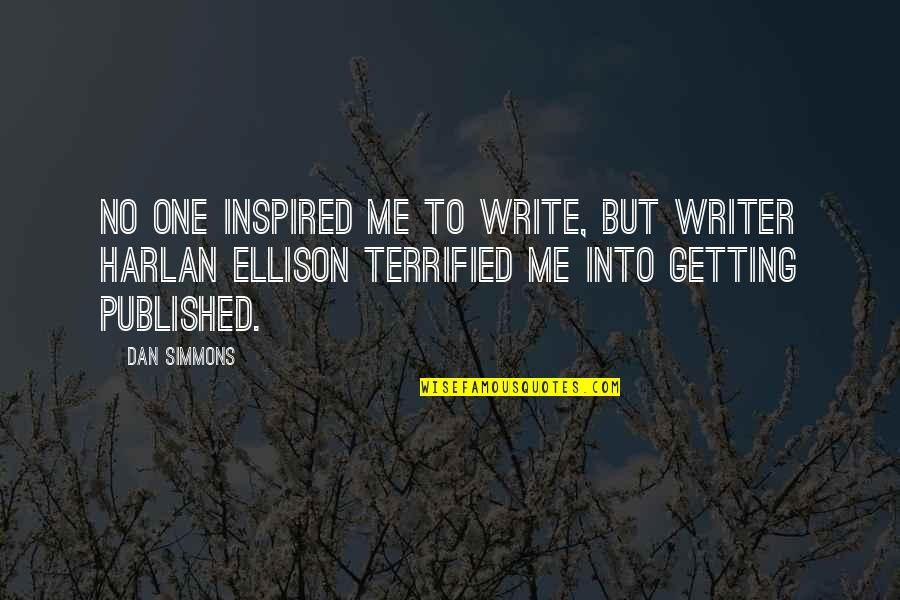 Getting Published Quotes By Dan Simmons: No one inspired me to write, but writer