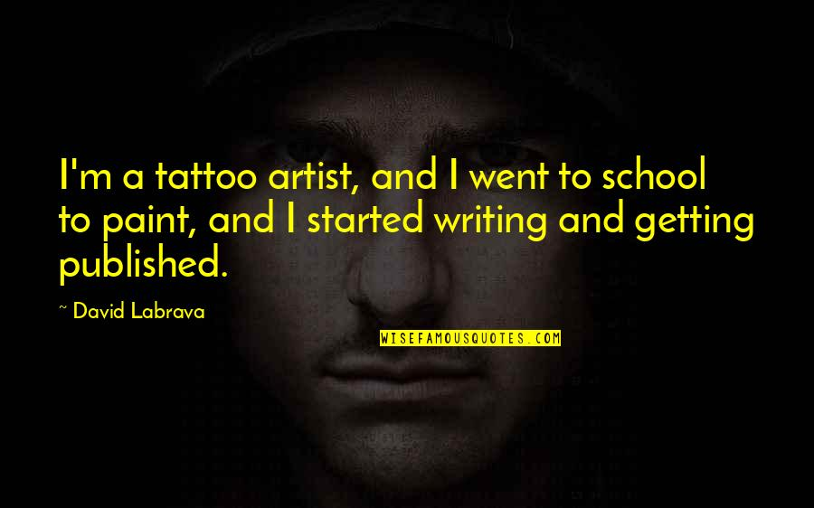 Getting Published Quotes By David Labrava: I'm a tattoo artist, and I went to