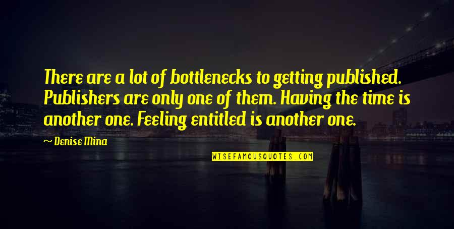 Getting Published Quotes By Denise Mina: There are a lot of bottlenecks to getting