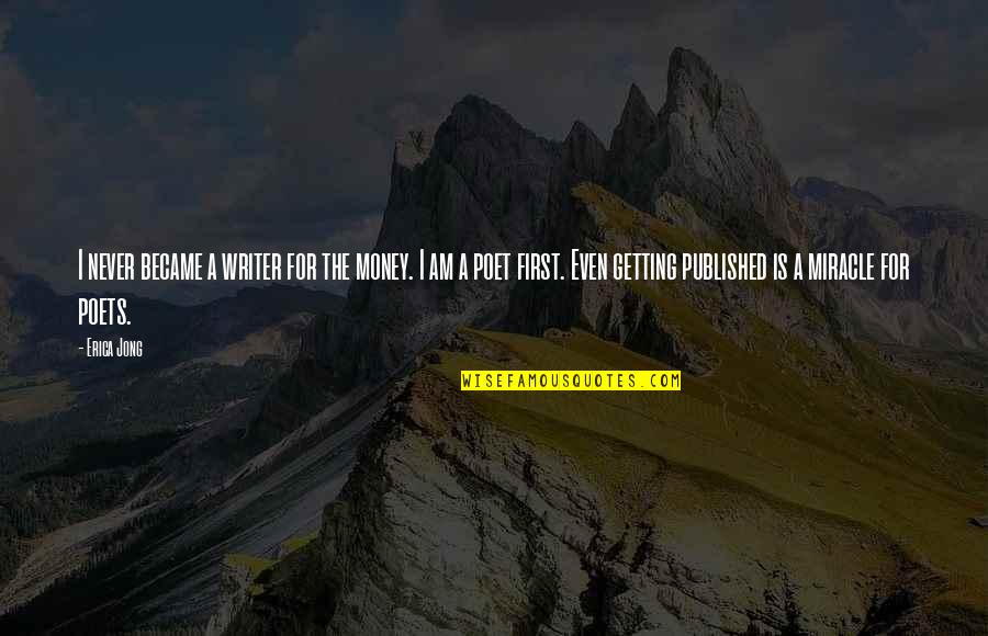 Getting Published Quotes By Erica Jong: I never became a writer for the money.