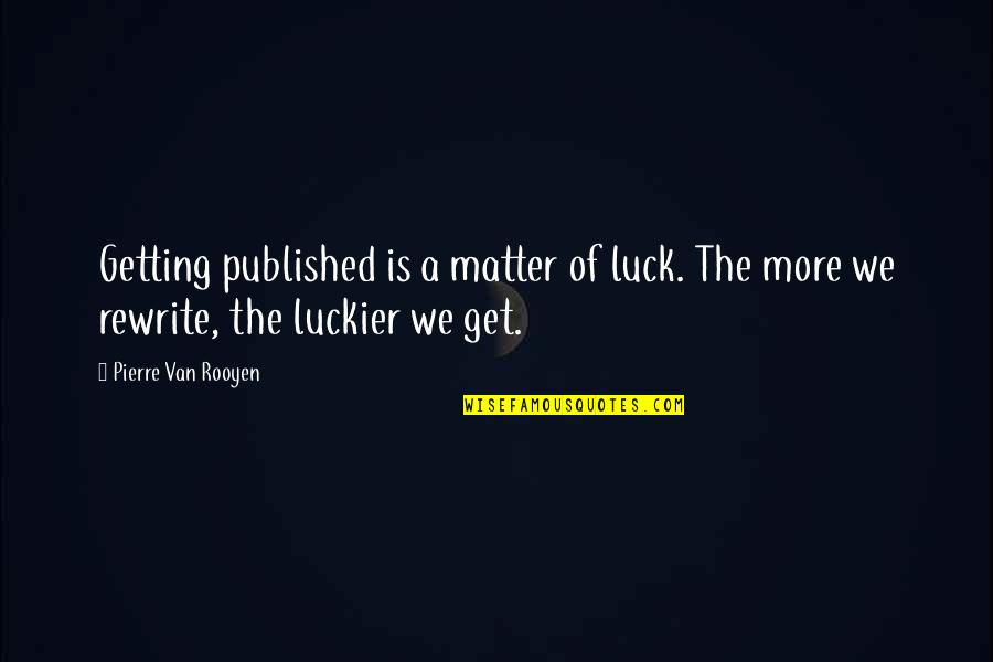 Getting Published Quotes By Pierre Van Rooyen: Getting published is a matter of luck. The