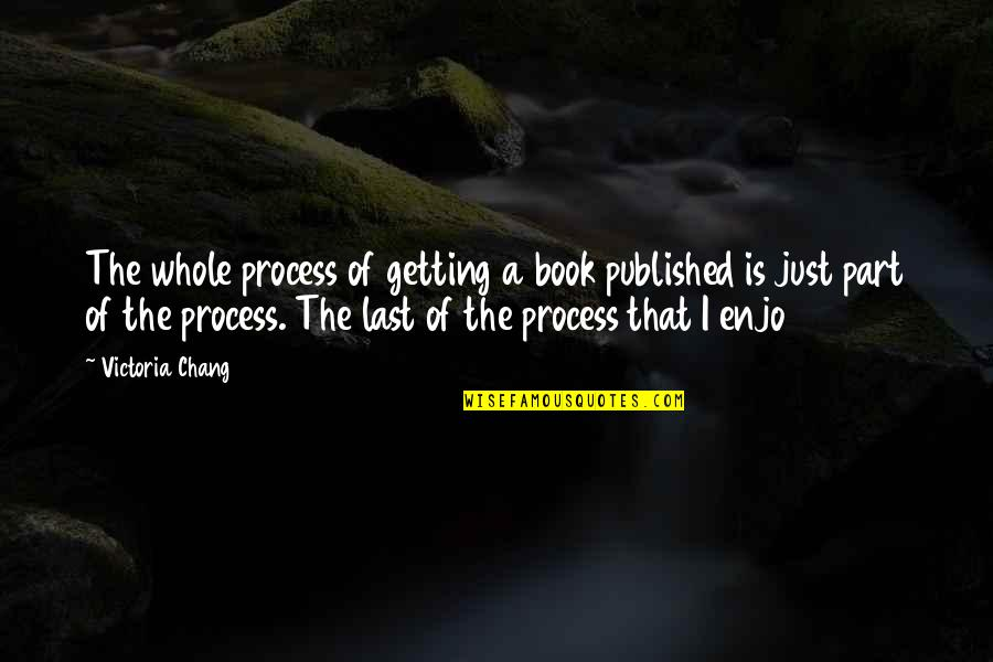 Getting Published Quotes By Victoria Chang: The whole process of getting a book published