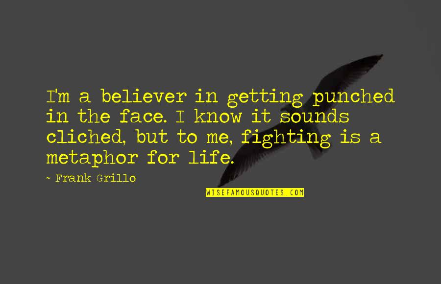 Getting Punched In The Face Quotes By Frank Grillo: I'm a believer in getting punched in the