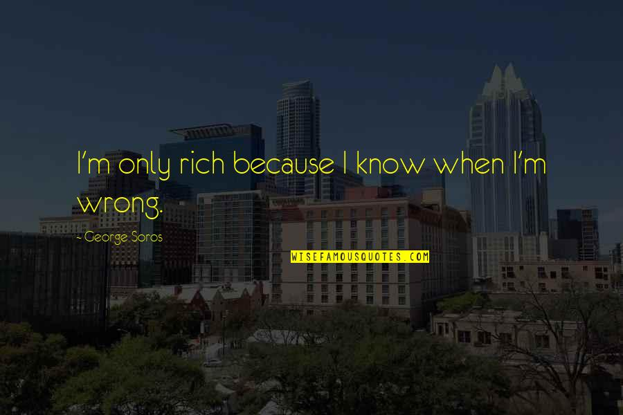 Getting Punched In The Face Quotes By George Soros: I'm only rich because I know when I'm