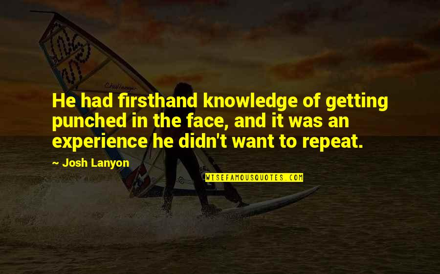 Getting Punched In The Face Quotes By Josh Lanyon: He had firsthand knowledge of getting punched in